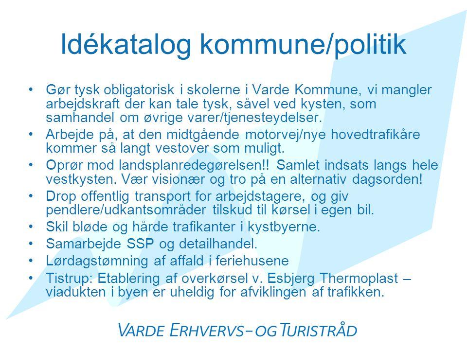Idékatalog kommune/politik •Gør tysk obligatorisk i skolerne i Varde Kommune, vi mangler arbejdskraft der kan tale tysk, såvel ved kysten, som samhandel om øvrige varer/tjenesteydelser.