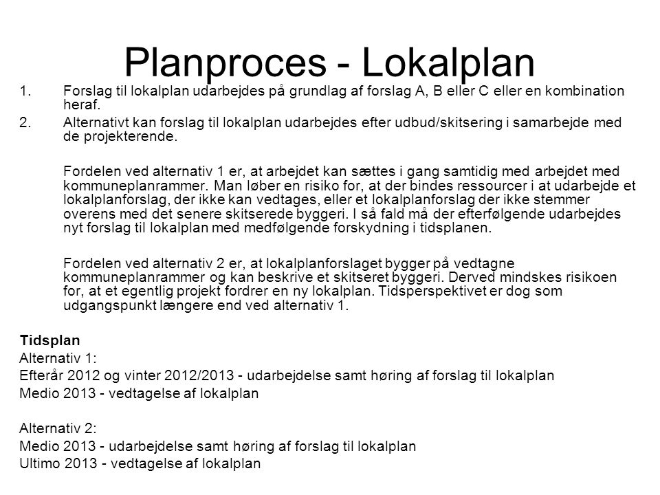 Planproces - Lokalplan 1.Forslag til lokalplan udarbejdes på grundlag af forslag A, B eller C eller en kombination heraf.