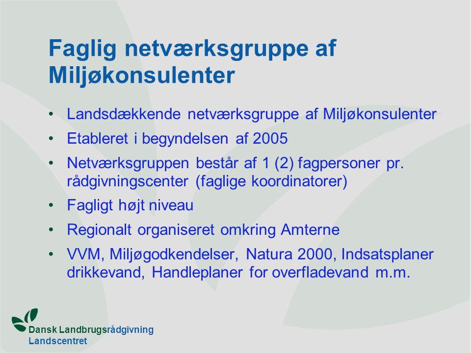 Dansk Landbrugsrådgivning Landscentret Faglig netværksgruppe af Miljøkonsulenter •Landsdækkende netværksgruppe af Miljøkonsulenter •Etableret i begyndelsen af 2005 •Netværksgruppen består af 1 (2) fagpersoner pr.