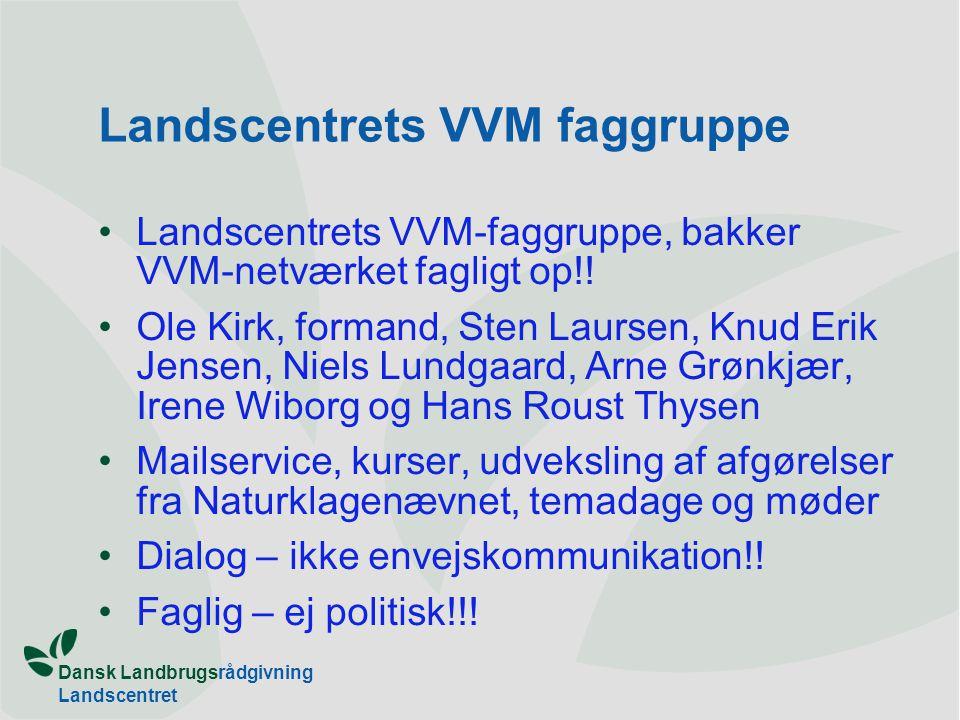 Dansk Landbrugsrådgivning Landscentret Landscentrets VVM faggruppe •Landscentrets VVM-faggruppe, bakker VVM-netværket fagligt op!.