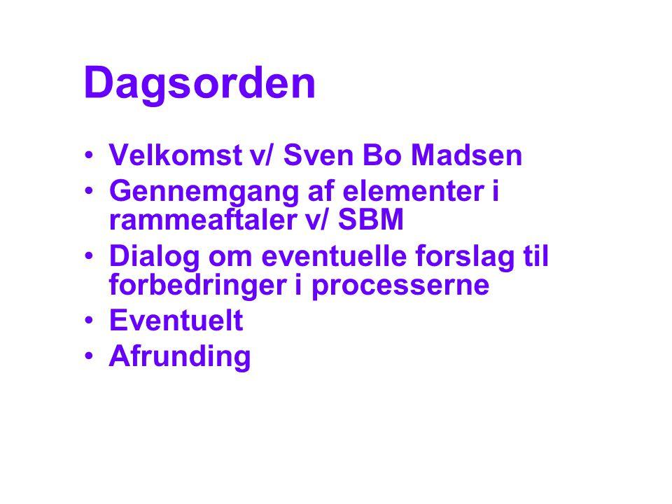 •Velkomst v/ Sven Bo Madsen •Gennemgang af elementer i rammeaftaler v/ SBM •Dialog om eventuelle forslag til forbedringer i processerne •Eventuelt •Afrunding Dagsorden