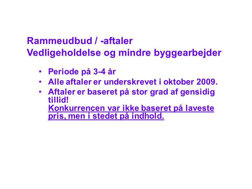 Rammeudbud / -aftaler Vedligeholdelse og mindre byggearbejder •Periode på 3-4 år •Alle aftaler er underskrevet i oktober 2009.