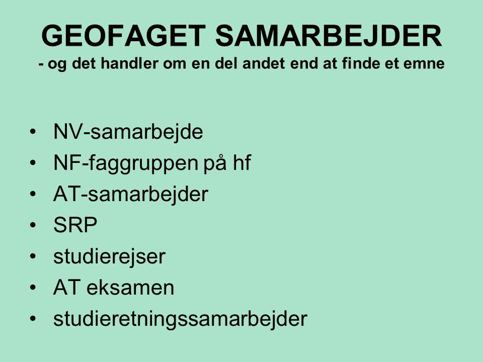 GEOFAGET SAMARBEJDER - og det handler om en del andet end at finde et emne •NV-samarbejde •NF-faggruppen på hf •AT-samarbejder •SRP •studierejser •AT eksamen •studieretningssamarbejder