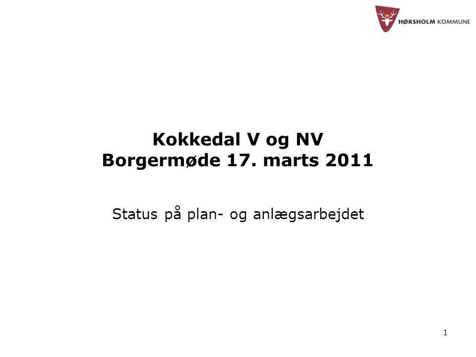 1 Kokkedal V og NV Borgermøde 17. marts 2011 Status på plan- og anlægsarbejdet