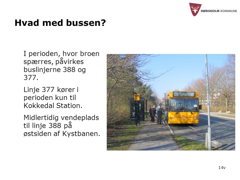 14v Hvad med bussen. I perioden, hvor broen spærres, påvirkes buslinjerne 388 og 377.