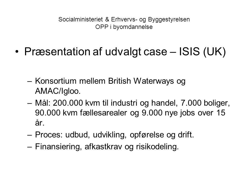Socialministeriet & Erhvervs- og Byggestyrelsen OPP i byomdannelse •Præsentation af udvalgt case – ISIS (UK) –Konsortium mellem British Waterways og AMAC/Igloo.