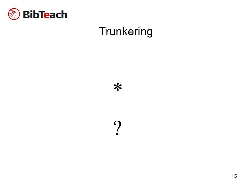 15 Trunkering * *