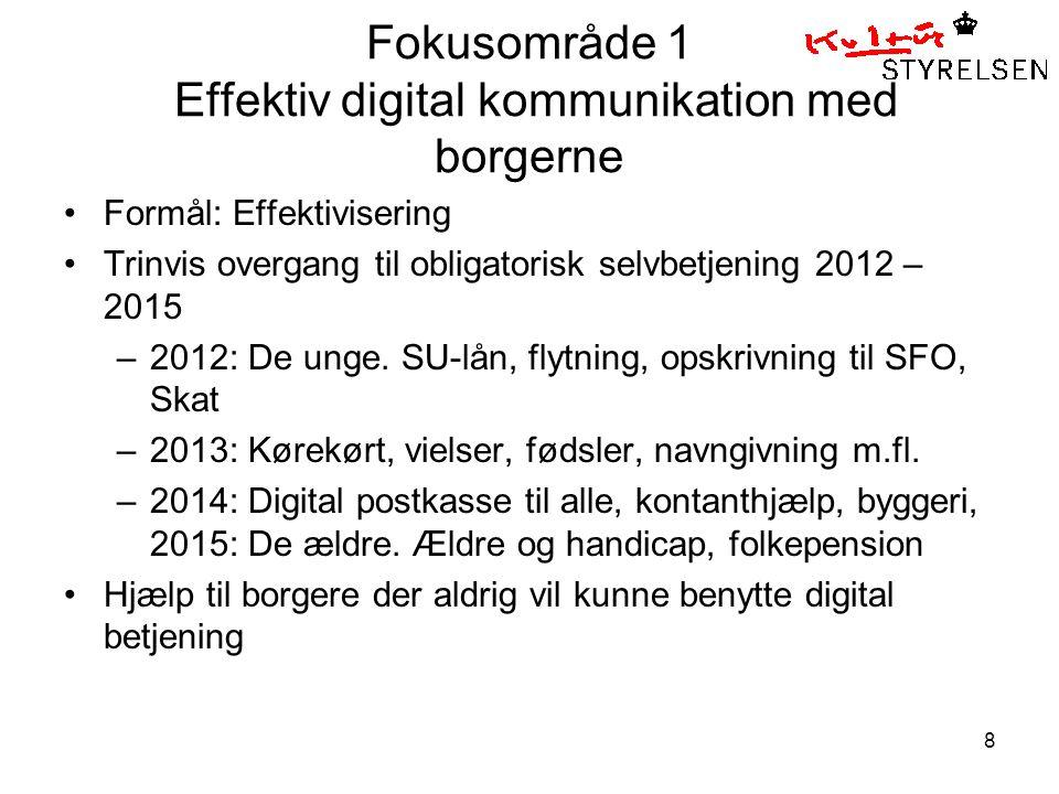 8 Fokusområde 1 Effektiv digital kommunikation med borgerne •Formål: Effektivisering •Trinvis overgang til obligatorisk selvbetjening 2012 – 2015 –2012: De unge.