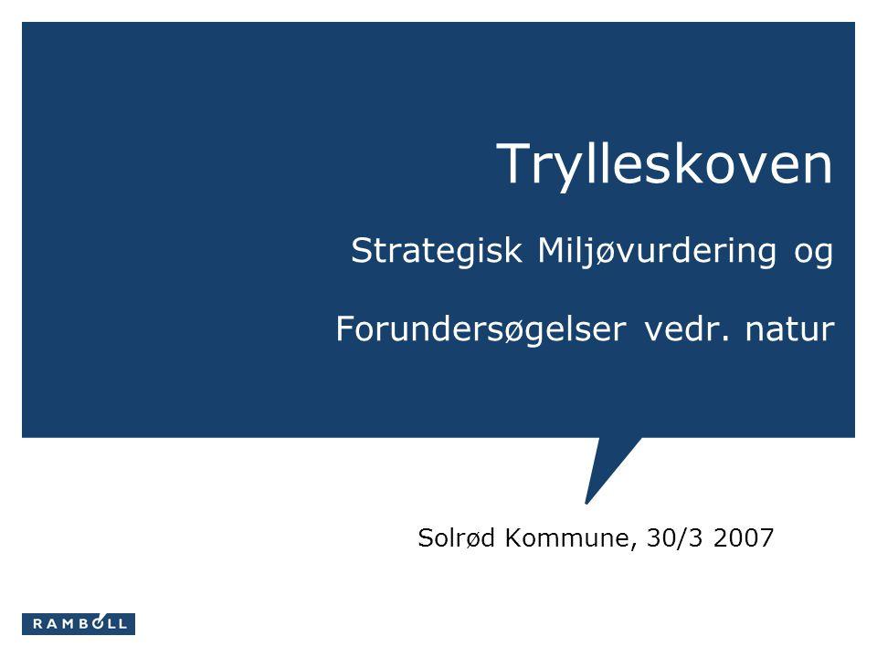 Trylleskoven Strategisk Miljøvurdering og Forundersøgelser vedr. natur Solrød Kommune, 30/3 2007