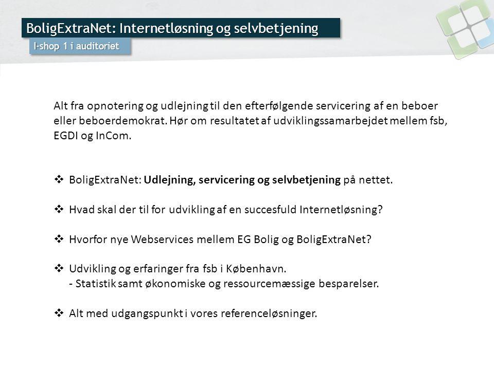 BoligExtraNet: Internetløsning og selvbetjening I-shop 1 i auditoriet Alt fra opnotering og udlejning til den efterfølgende servicering af en beboer eller beboerdemokrat.