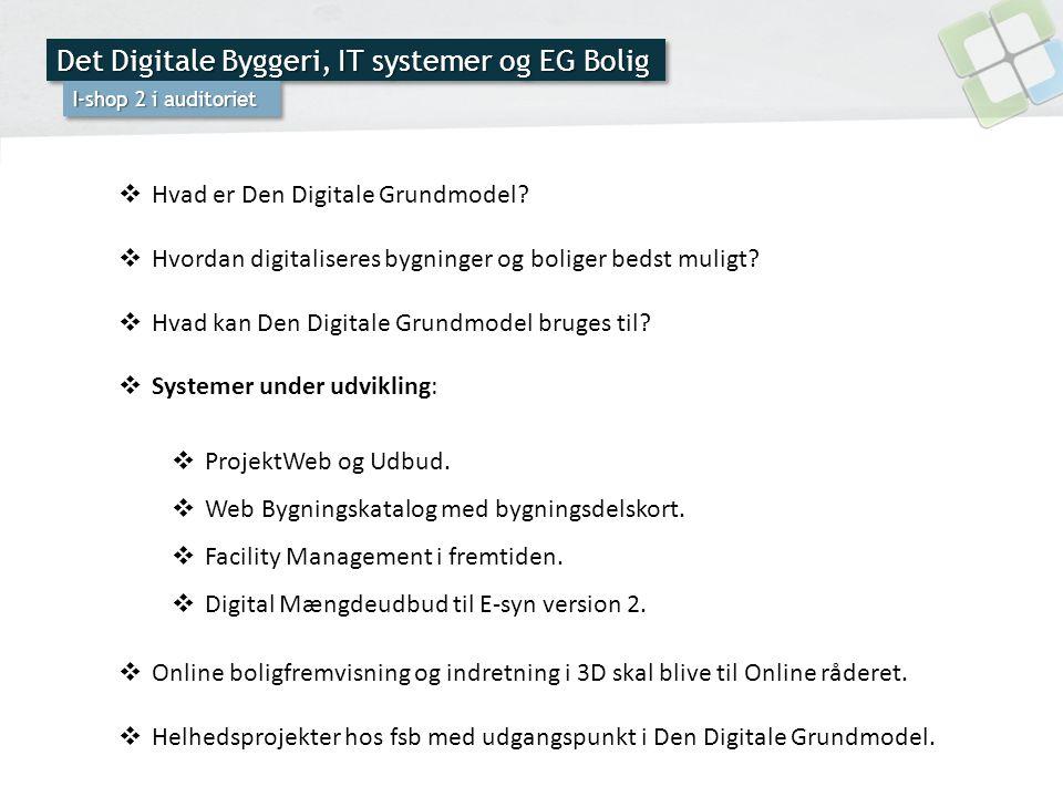 Det Digitale Byggeri, IT systemer og EG Bolig I-shop 2 i auditoriet  Hvad er Den Digitale Grundmodel.