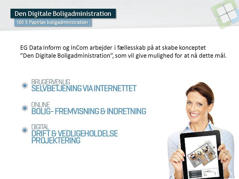 100 % Papirløs boligadministration EG Data Inform og InCom arbejder i fællesskab på at skabe konceptet Den Digitale Boligadministration , som vil give mulighed for at nå dette mål.
