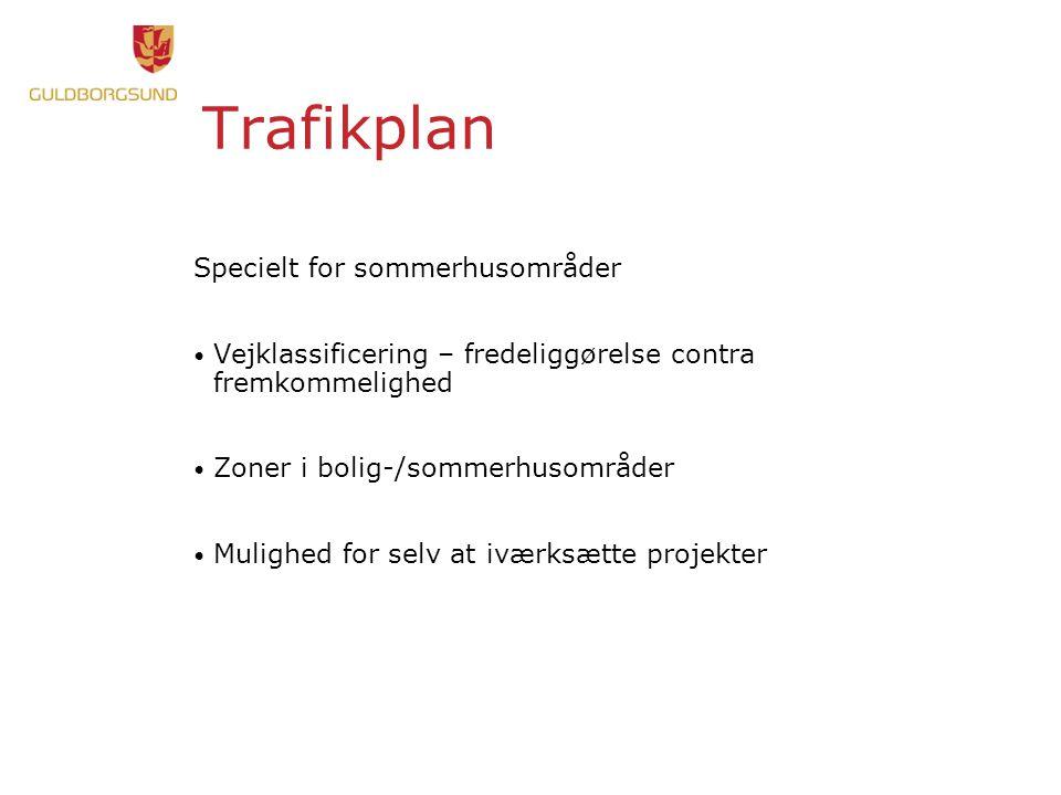 Trafikplan Specielt for sommerhusområder • Vejklassificering – fredeliggørelse contra fremkommelighed • Zoner i bolig-/sommerhusområder • Mulighed for selv at iværksætte projekter