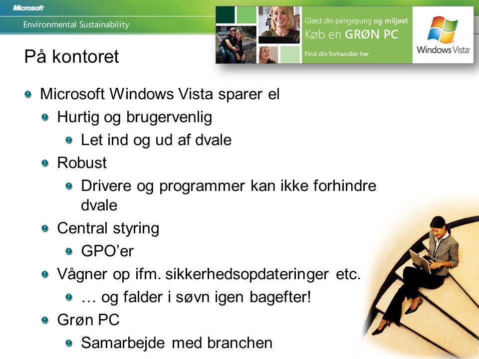 På kontoret Microsoft Windows Vista sparer el Hurtig og brugervenlig Let ind og ud af dvale Robust Drivere og programmer kan ikke forhindre dvale Central styring GPO'er Vågner op ifm.