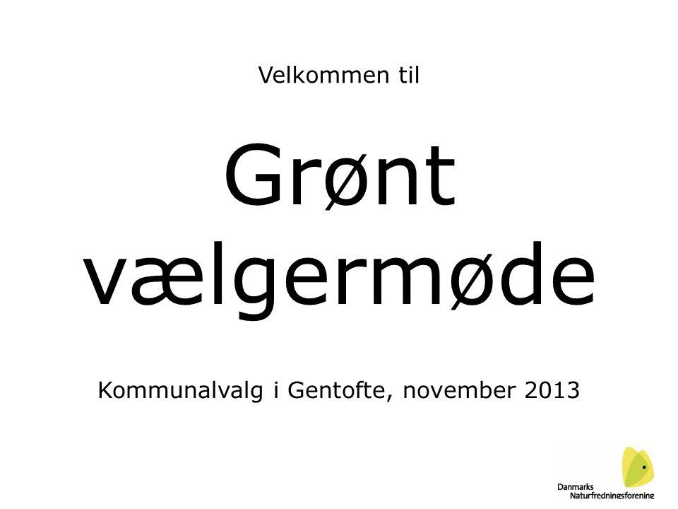 Grønt vælgermøde Kommunalvalg i Gentofte, november 2013 Velkommen til