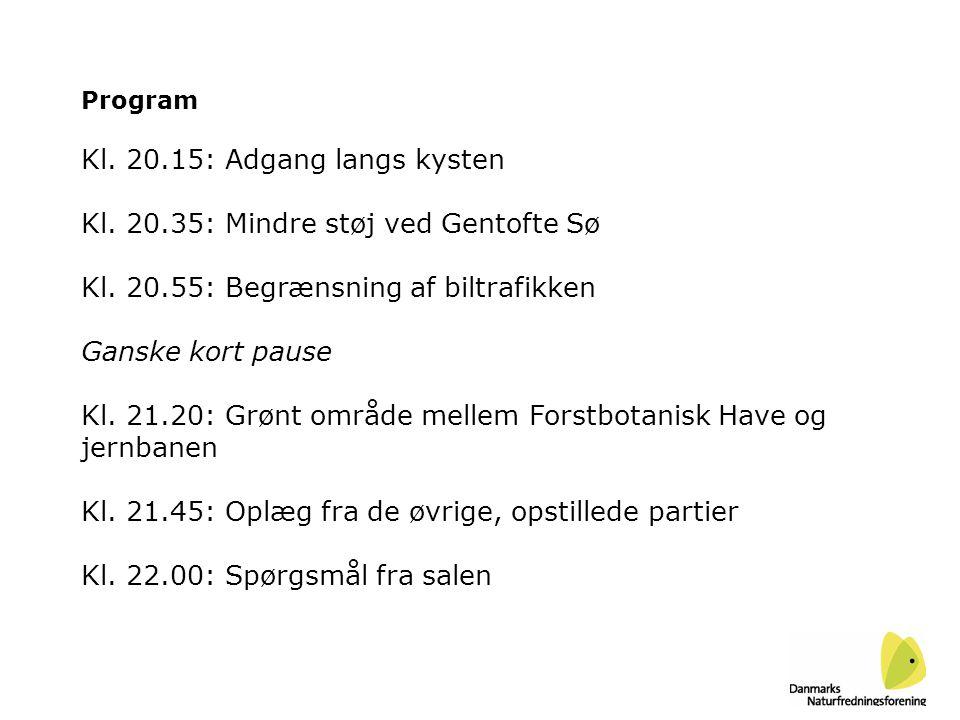 Program Kl. 20.15: Adgang langs kysten Kl. 20.35: Mindre støj ved Gentofte Sø Kl.