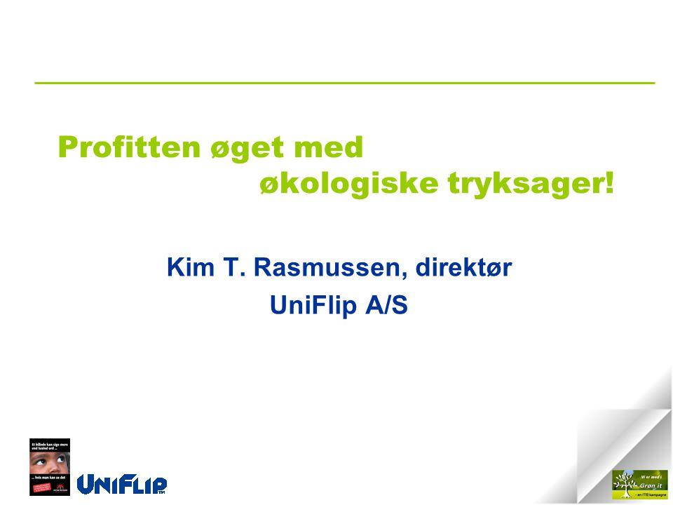 Profitten øget med økologiske tryksager! Kim T. Rasmussen, direktør UniFlip A/S