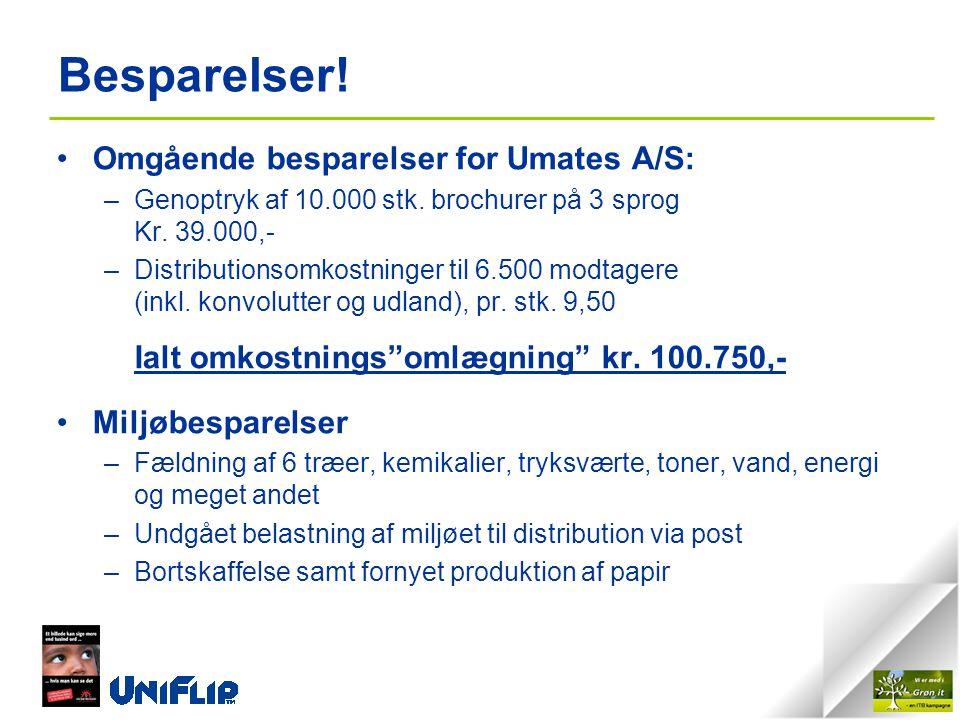 Besparelser. •Omgående besparelser for Umates A/S: –Genoptryk af 10.000 stk.