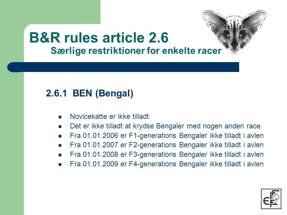 2.6.1 BEN (Bengal)  Novicekatte er ikke tilladt  Det er ikke tilladt at krydse Bengaler med nogen anden race.