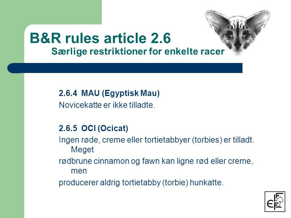 2.6.4 MAU (Egyptisk Mau) Novicekatte er ikke tilladte.