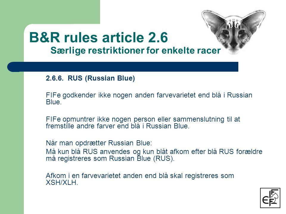 2.6.6. RUS (Russian Blue) FIFe godkender ikke nogen anden farvevarietet end blå i Russian Blue.