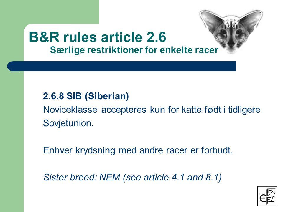 2.6.8 SIB (Siberian) Noviceklasse accepteres kun for katte født i tidligere Sovjetunion.