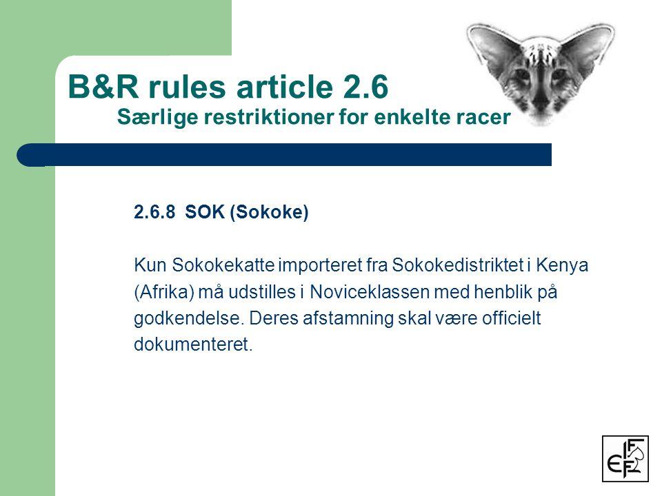 2.6.8 SOK (Sokoke) Kun Sokokekatte importeret fra Sokokedistriktet i Kenya (Afrika) må udstilles i Noviceklassen med henblik på godkendelse.