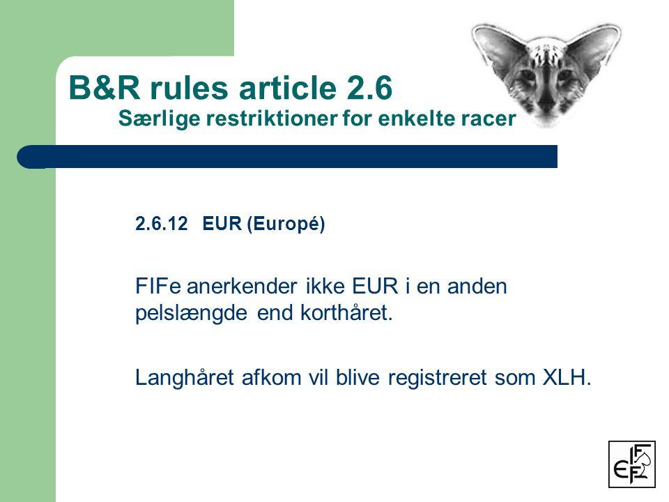 2.6.12 EUR (Europé) FIFe anerkender ikke EUR i en anden pelslængde end korthåret.