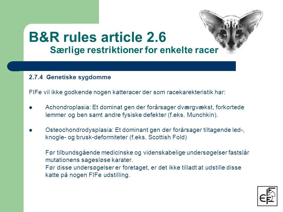 2.7.4 Genetiske sygdomme FIFe vil ikke godkende nogen katteracer der som racekarekteristik har:  Achondroplasia: Et dominat gen der forårsager dværgvækst, forkortede lemmer og ben samt andre fysiske defekter (f.eks.