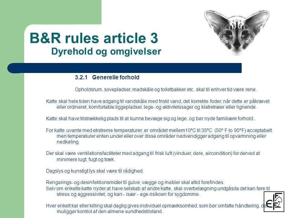 B&R rules article 3 Dyrehold og omgivelser 3.2.1 Generelle forhold Opholdsrum, sovepladser, madskåle og toiletbakker etc.