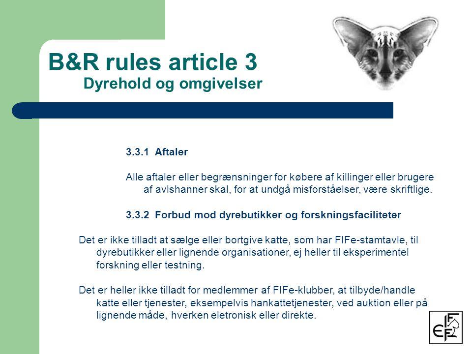 B&R rules article 3 Dyrehold og omgivelser 3.3.1 Aftaler Alle aftaler eller begrænsninger for købere af killinger eller brugere af avlshanner skal, for at undgå misforståelser, være skriftlige.