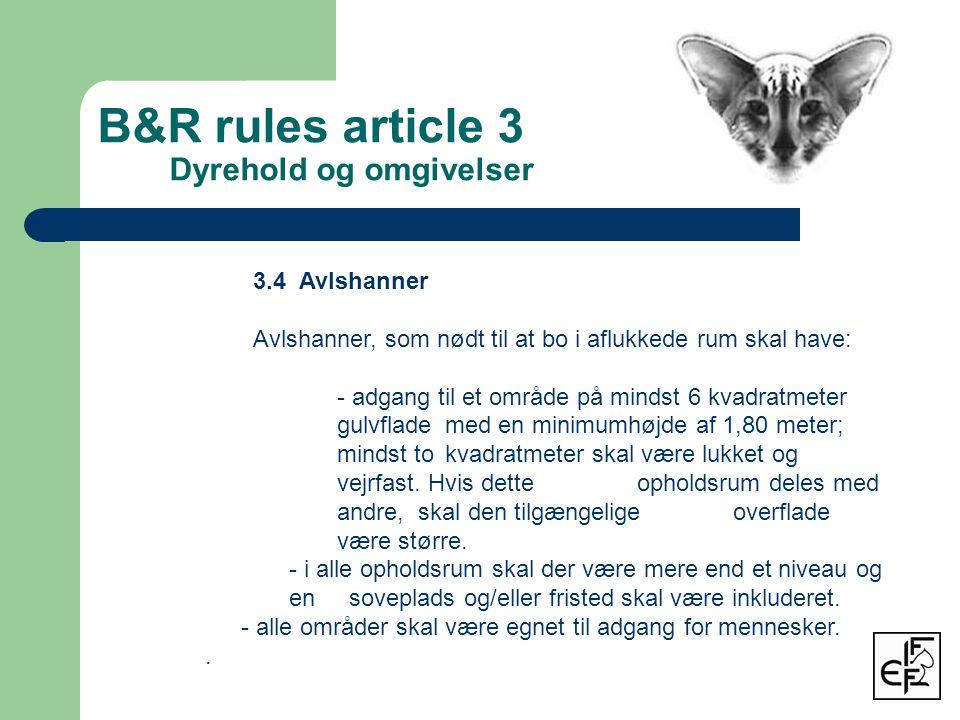 B&R rules article 3 Dyrehold og omgivelser 3.4 Avlshanner Avlshanner, som nødt til at bo i aflukkede rum skal have: - adgang til et område på mindst 6 kvadratmeter gulvflade med en minimumhøjde af 1,80 meter; mindst to kvadratmeter skal være lukket og vejrfast.