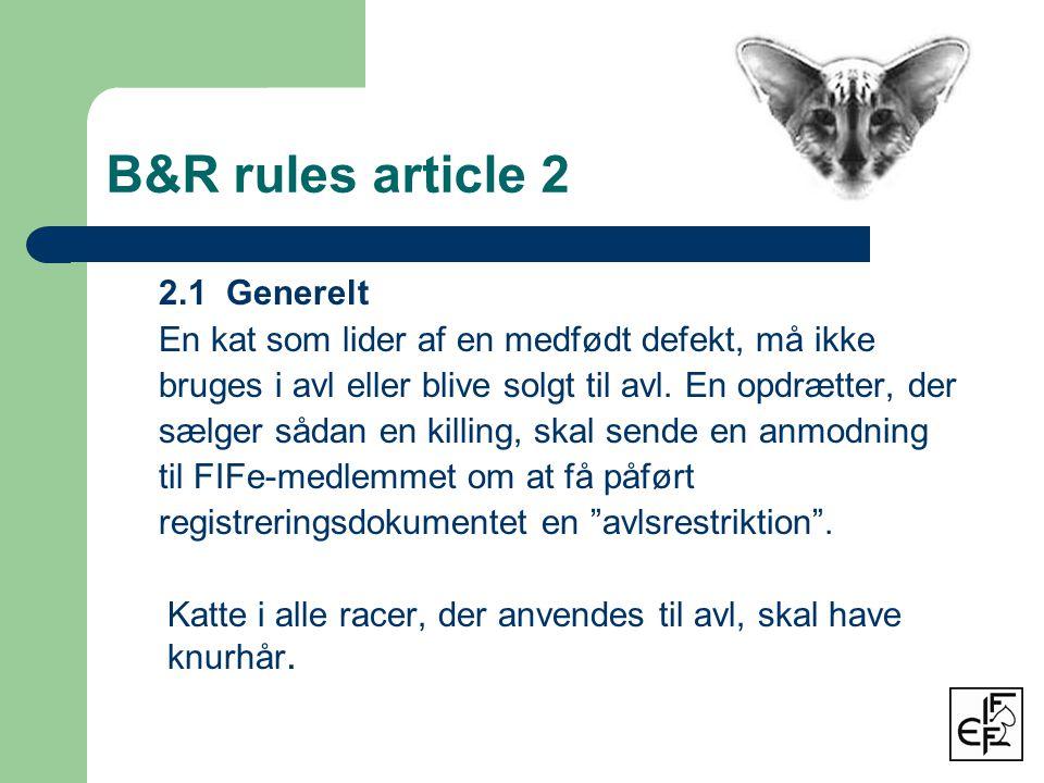 B&R rules article 2 2.1 Generelt En kat som lider af en medfødt defekt, må ikke bruges i avl eller blive solgt til avl.
