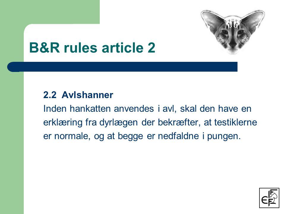 B&R rules article 2 2.2 Avlshanner Inden hankatten anvendes i avl, skal den have en erklæring fra dyrlægen der bekræfter, at testiklerne er normale, og at begge er nedfaldne i pungen.