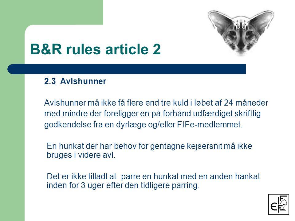 B&R rules article 2 2.3 Avlshunner Avlshunner må ikke få flere end tre kuld i løbet af 24 måneder med mindre der foreligger en på forhånd udfærdiget skriftlig godkendelse fra en dyrlæge og/eller FIFe-medlemmet.