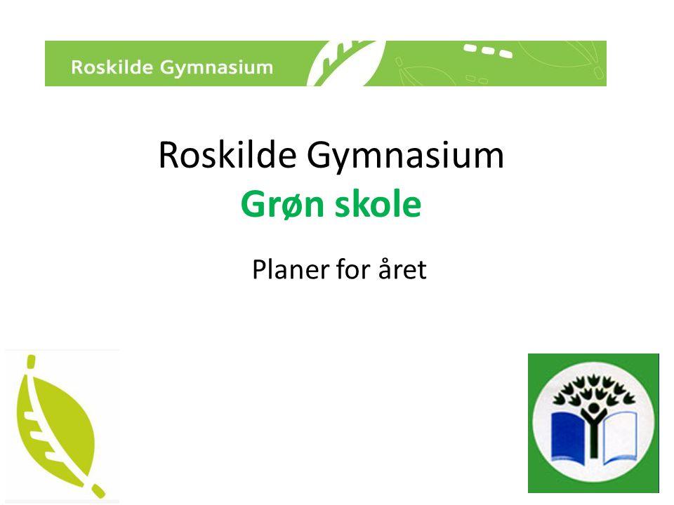 Roskilde Gymnasium Grøn skole Planer for året