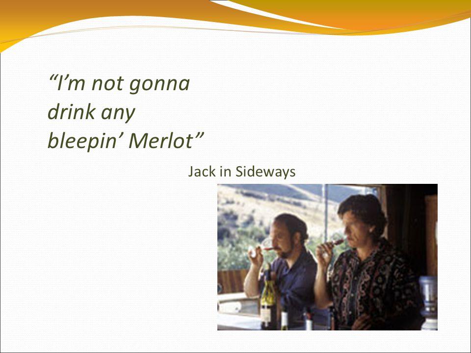 I'm not gonna drink any bleepin' Merlot Jack in Sideways