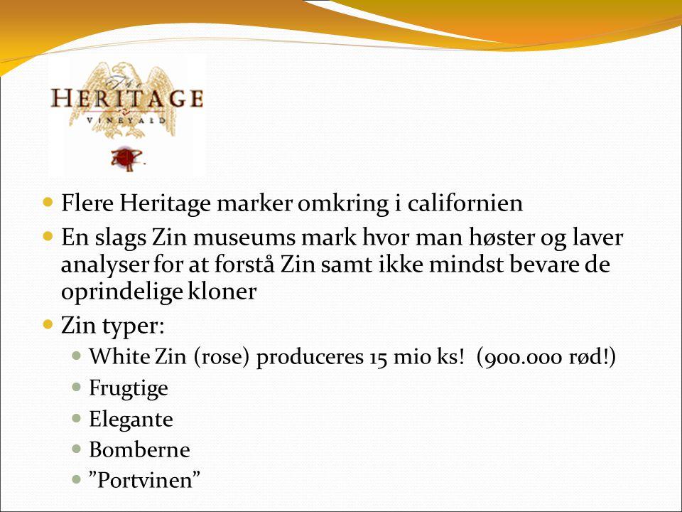  Flere Heritage marker omkring i californien  En slags Zin museums mark hvor man høster og laver analyser for at forstå Zin samt ikke mindst bevare de oprindelige kloner  Zin typer:  White Zin (rose)  produceres 15 mio ks.
