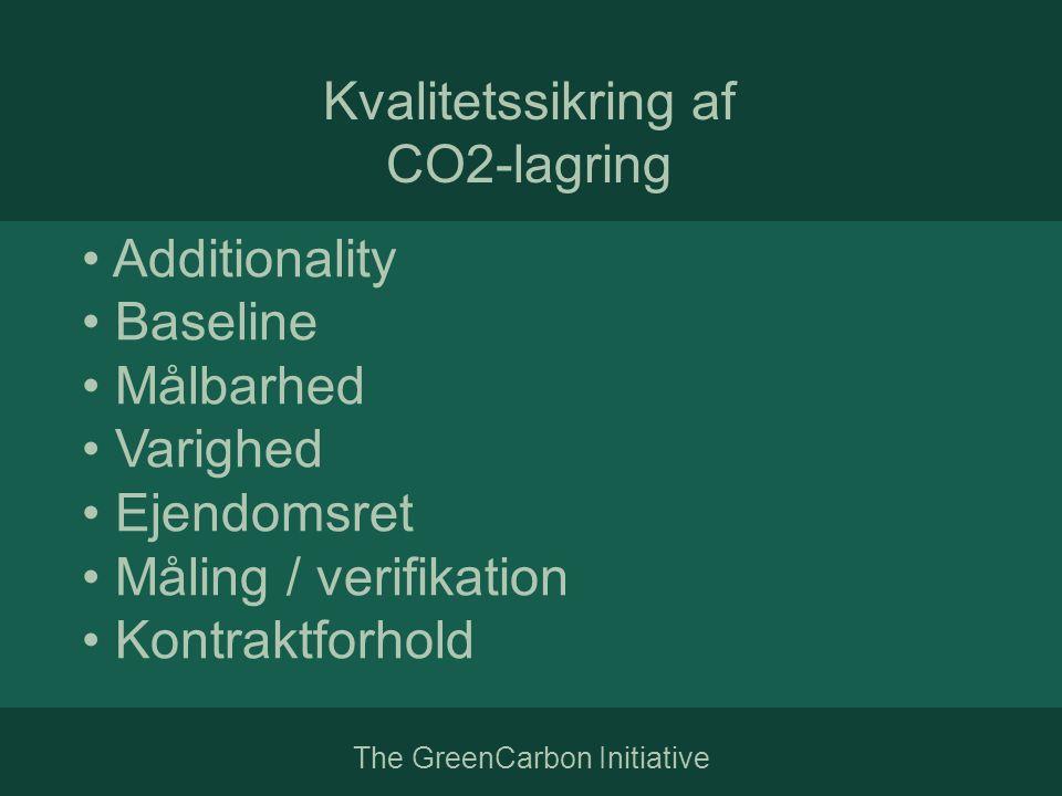 The GreenCarbon Initiative Kvalitetssikring af CO2-lagring • Additionality • Baseline • Målbarhed • Varighed • Ejendomsret • Måling / verifikation • Kontraktforhold