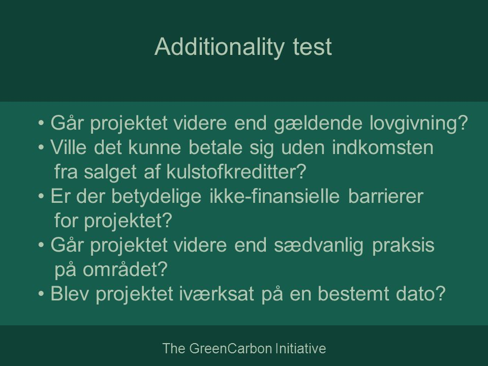 The GreenCarbon Initiative Additionality test • Går projektet videre end gældende lovgivning.