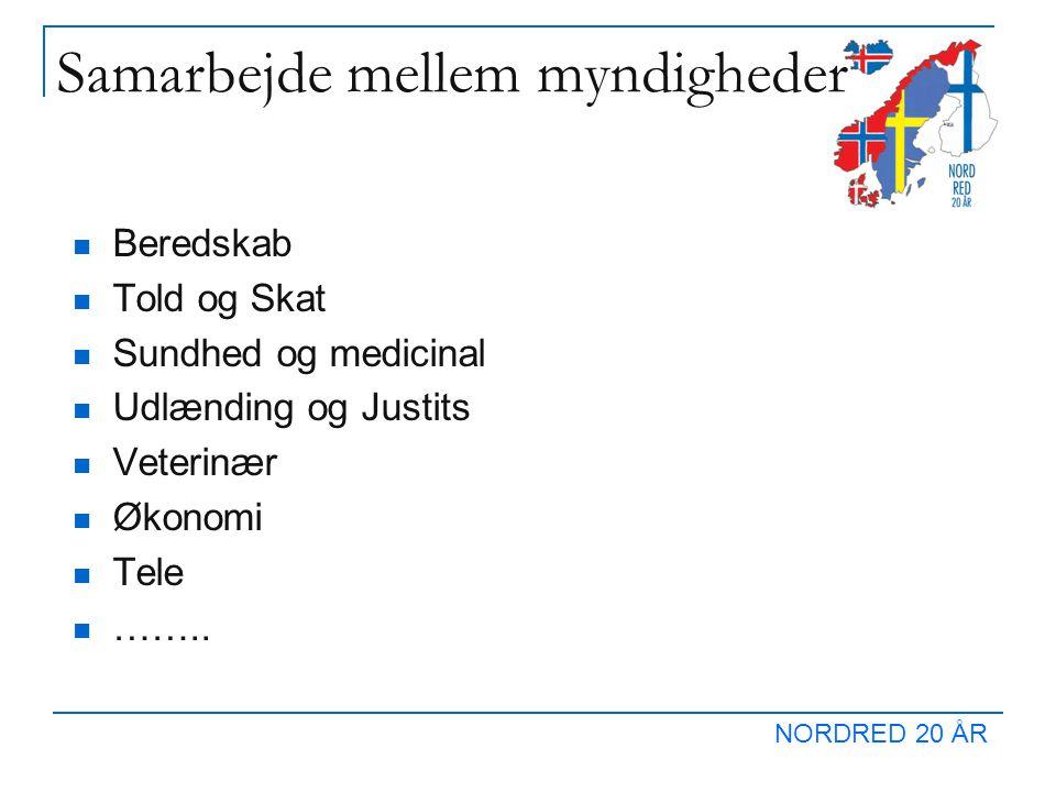 NORDRED 20 ÅR Samarbejde mellem myndigheder  Beredskab  Told og Skat  Sundhed og medicinal  Udlænding og Justits  Veterinær  Økonomi  Tele  ……..