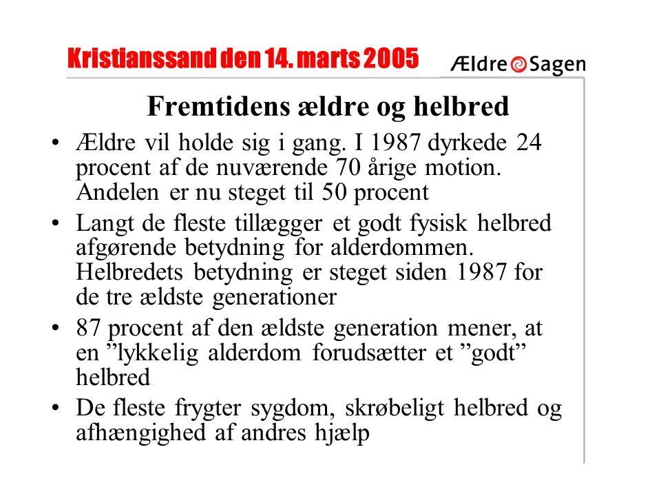 Kristianssand den 14. marts 2005 Fremtidens ældre og helbred •Ældre vil holde sig i gang.