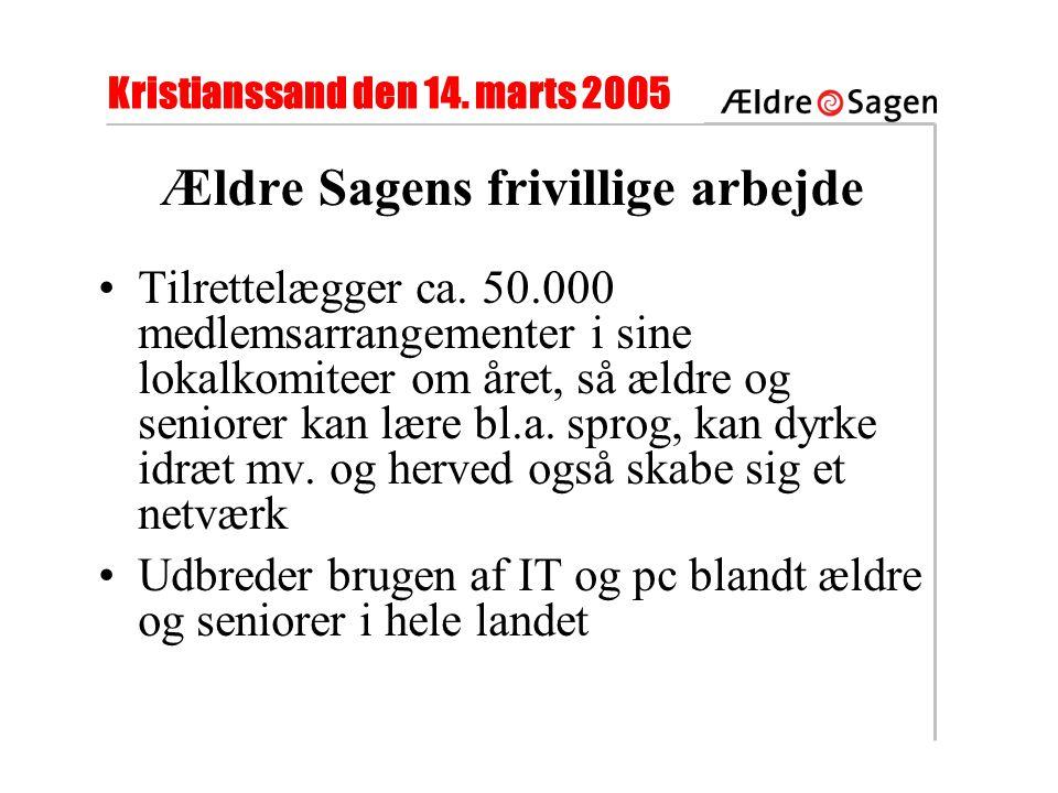Kristianssand den 14. marts 2005 Ældre Sagens frivillige arbejde •Tilrettelægger ca.