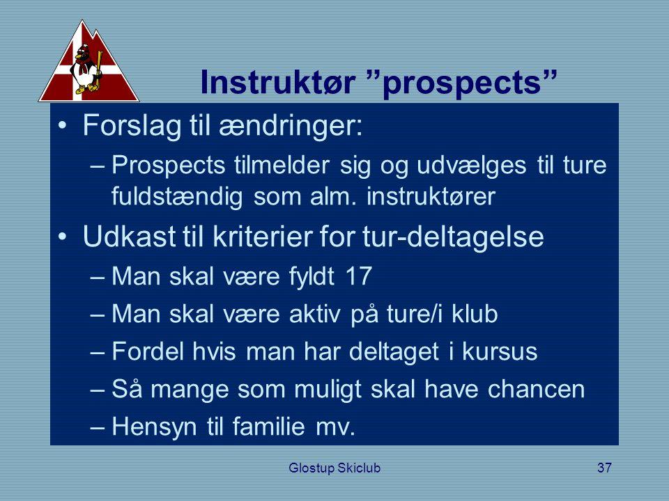 Instruktør prospects •Forslag til ændringer: –Prospects tilmelder sig og udvælges til ture fuldstændig som alm.