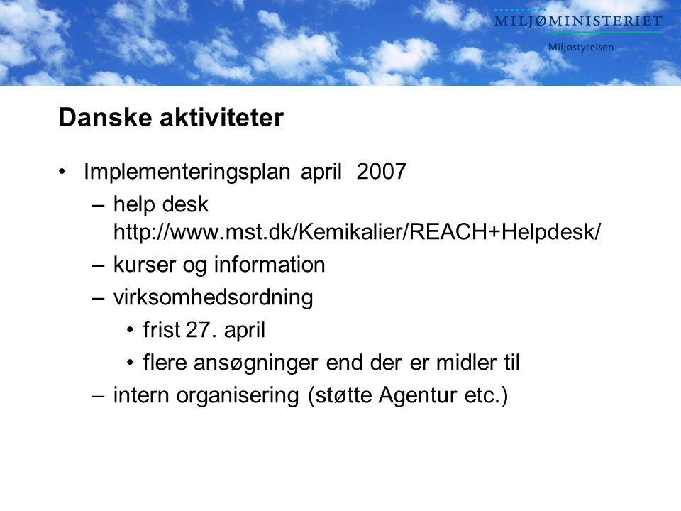 Danske aktiviteter •Implementeringsplan april 2007 –help desk http://www.mst.dk/Kemikalier/REACH+Helpdesk/ –kurser og information –virksomhedsordning •frist 27.