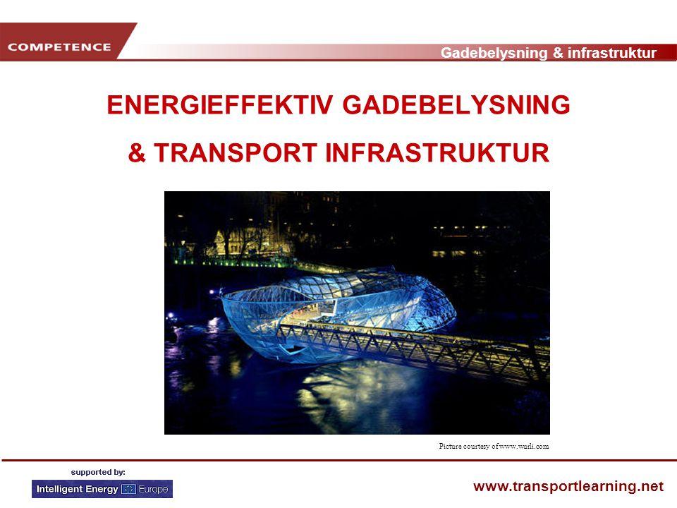 Gadebelysning & infrastruktur www.transportlearning.net ENERGIEFFEKTIV GADEBELYSNING & TRANSPORT INFRASTRUKTUR Picture courtesy of www.wurli.com
