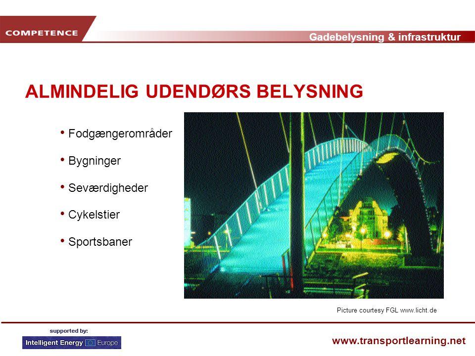 Gadebelysning & infrastruktur www.transportlearning.net ALMINDELIG UDENDØRS BELYSNING • Fodgængerområder • Bygninger • Seværdigheder • Cykelstier • Sportsbaner Picture courtesy FGL www.licht.de
