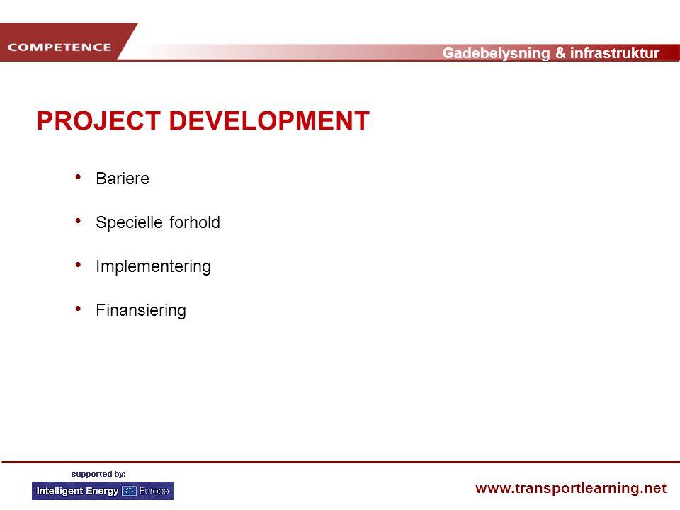 Gadebelysning & infrastruktur www.transportlearning.net PROJECT DEVELOPMENT • Bariere • Specielle forhold • Implementering • Finansiering