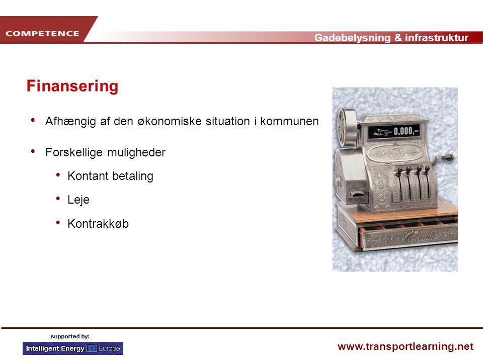 Gadebelysning & infrastruktur www.transportlearning.net Finansering • Afhængig af den økonomiske situation i kommunen • Forskellige muligheder • Kontant betaling • Leje • Kontrakkøb