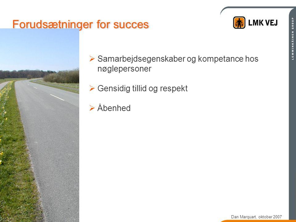 Dan Marquart, oktober 2007 Forudsætninger for succes  Samarbejdsegenskaber og kompetance hos nøglepersoner  Gensidig tillid og respekt  Åbenhed